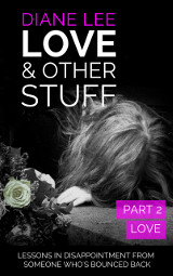 Love & Other Stuff - Part 2 - Love - Diane Lee