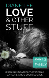 Love & Other Stuff - Part 3 - Family - Diane Lee